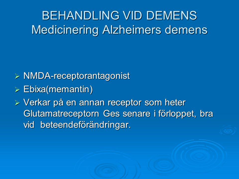 BEHANDLING VID DEMENS Medicinering Alzheimers demens  NMDA-receptorantagonist  Ebixa(memantin)  Verkar på en annan receptor som heter Glutamatrecep