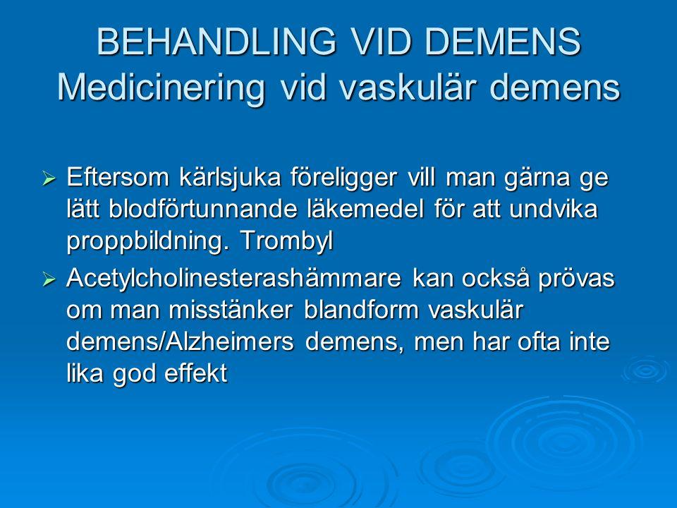 BEHANDLING VID DEMENS Medicinering vid vaskulär demens  Eftersom kärlsjuka föreligger vill man gärna ge lätt blodförtunnande läkemedel för att undvik