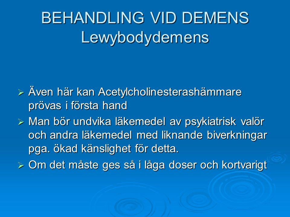 BEHANDLING VID DEMENS Lewybodydemens  Även här kan Acetylcholinesterashämmare prövas i första hand  Man bör undvika läkemedel av psykiatrisk valör o