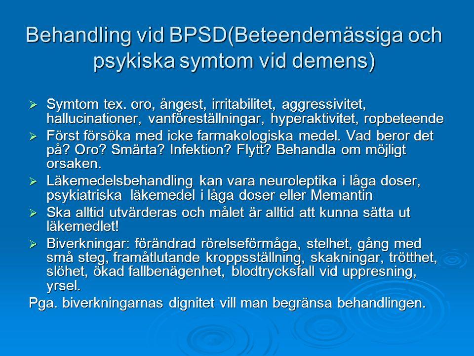 Behandling vid BPSD(Beteendemässiga och psykiska symtom vid demens)  Symtom tex. oro, ångest, irritabilitet, aggressivitet, hallucinationer, vanföres