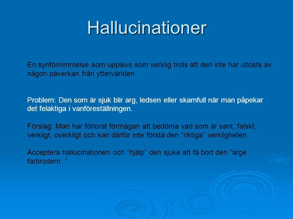 Hallucinationer En synförnimmelse som upplevs som verklig trots att den inte har utlösts av någon påverkan från yttervärlden. Problem: Den som är sjuk