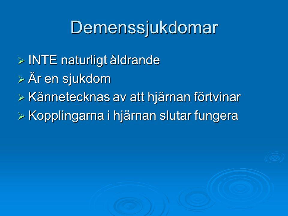 Demenssjukdomar  INTE naturligt åldrande  Är en sjukdom  Kännetecknas av att hjärnan förtvinar  Kopplingarna i hjärnan slutar fungera