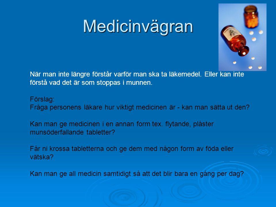 Medicinvägran När man inte längre förstår varför man ska ta läkemedel. Eller kan inte förstå vad det är som stoppas i munnen. Förslag: Fråga personens