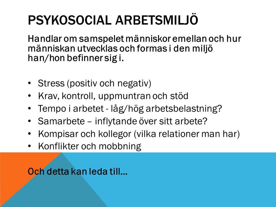 PSYKOSOCIAL ARBETSMILJÖ Handlar om samspelet människor emellan och hur människan utvecklas och formas i den miljö han/hon befinner sig i. Stress (posi