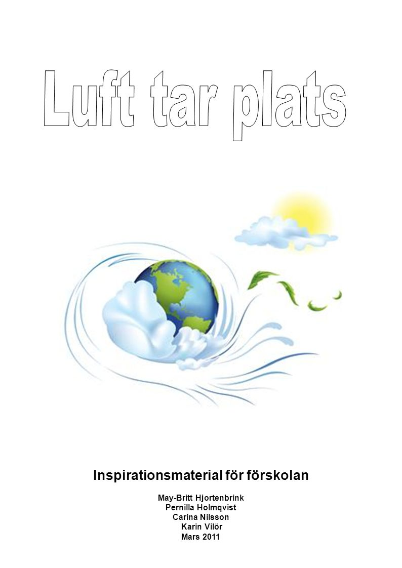 Inspirationsmaterial för förskolan May-Britt Hjortenbrink Pernilla Holmqvist Carina Nilsson Karin Vilör Mars 2011