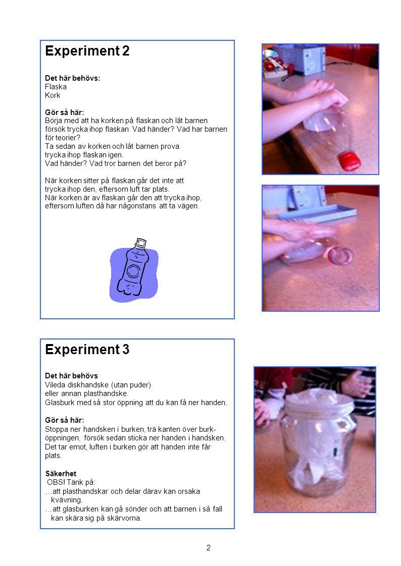 2 Experiment 2 Det här behövs: Flaska Kork Gör så här: Börja med att ha korken på flaskan och låt barnen försök trycka ihop flaskan.