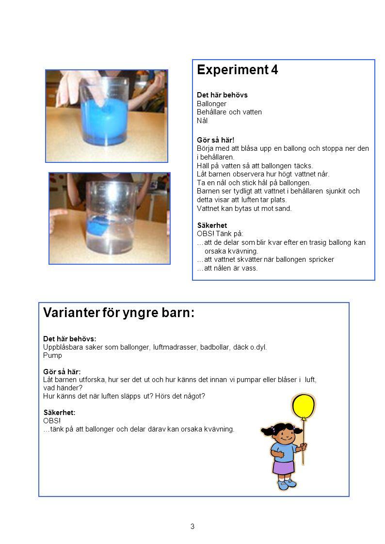 Experiment 4 Det här behövs Ballonger Behållare och vatten Nål Gör så här.