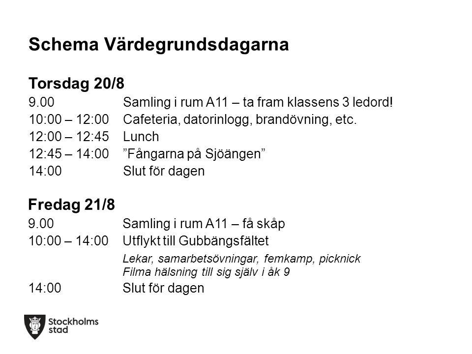 Schema Värdegrundsdagarna Torsdag 20/8 9.00Samling i rum A11 – ta fram klassens 3 ledord! 10:00 – 12:00 Cafeteria, datorinlogg, brandövning, etc. 12:0