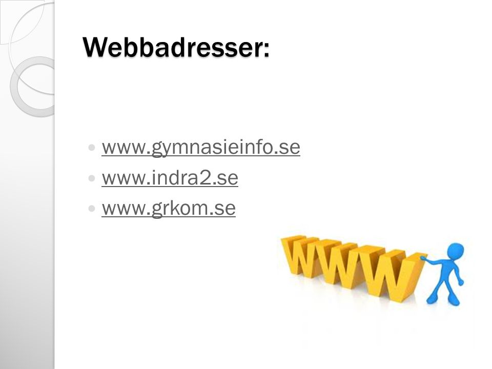 Webbadresser: www.gymnasieinfo.se www.indra2.se www.grkom.se