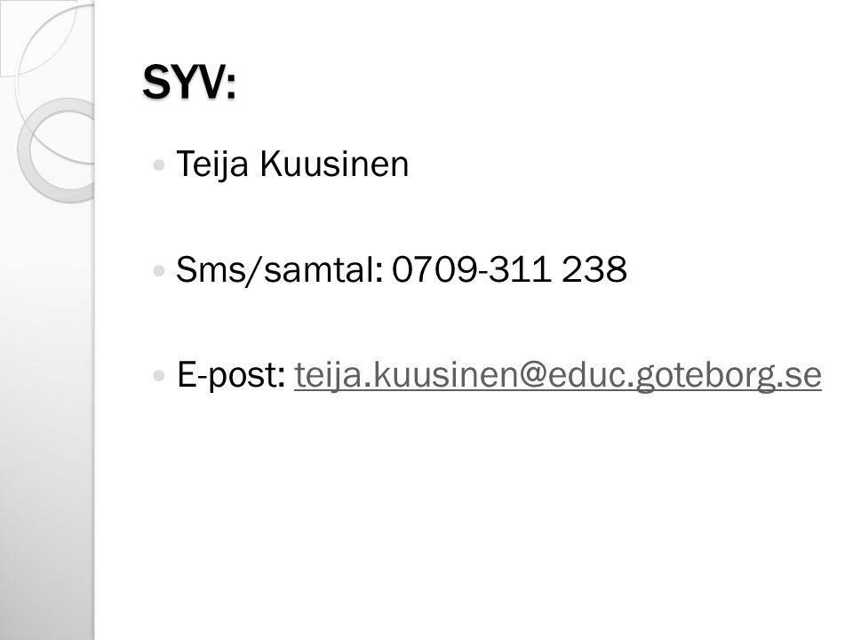 SYV: Teija Kuusinen Sms/samtal: 0709-311 238 E-post: teija.kuusinen@educ.goteborg.seteija.kuusinen@educ.goteborg.se