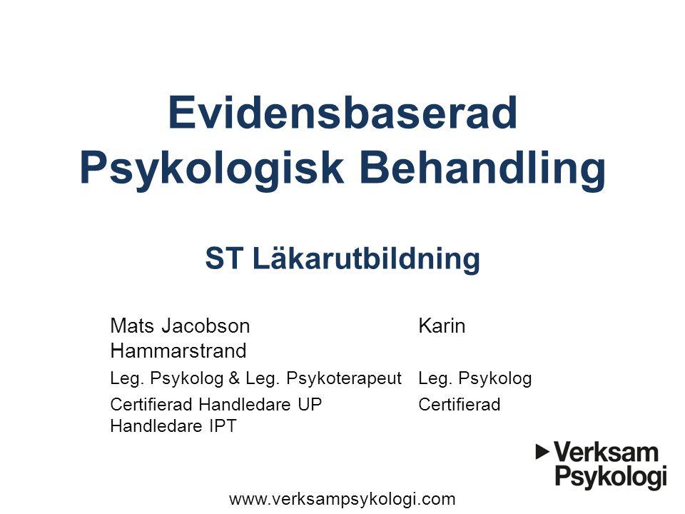 Evidensbaserad Psykologisk Behandling ST Läkarutbildning Mats Jacobson Karin Hammarstrand Leg. Psykolog & Leg. PsykoterapeutLeg. Psykolog Certifierad