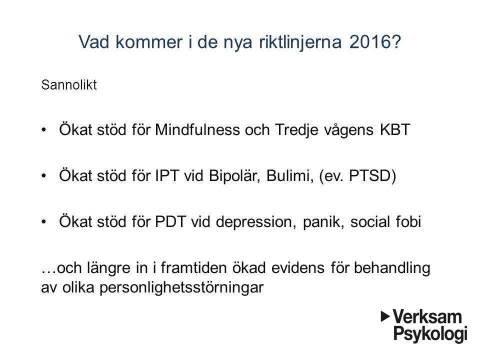 Vad kommer i de nya riktlinjerna 2016? Sannolikt Ökat stöd för Mindfulness och Tredje vågens KBT Ökat stöd för IPT vid Bipolär, Bulimi, (ev. PTSD) Öka