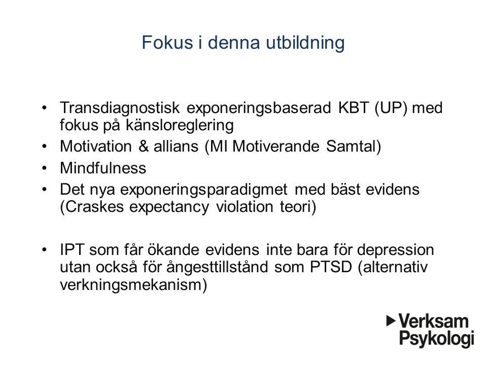 Fokus i denna utbildning Transdiagnostisk exponeringsbaserad KBT (UP) med fokus på känsloreglering Motivation & allians (MI Motiverande Samtal) Mindfu