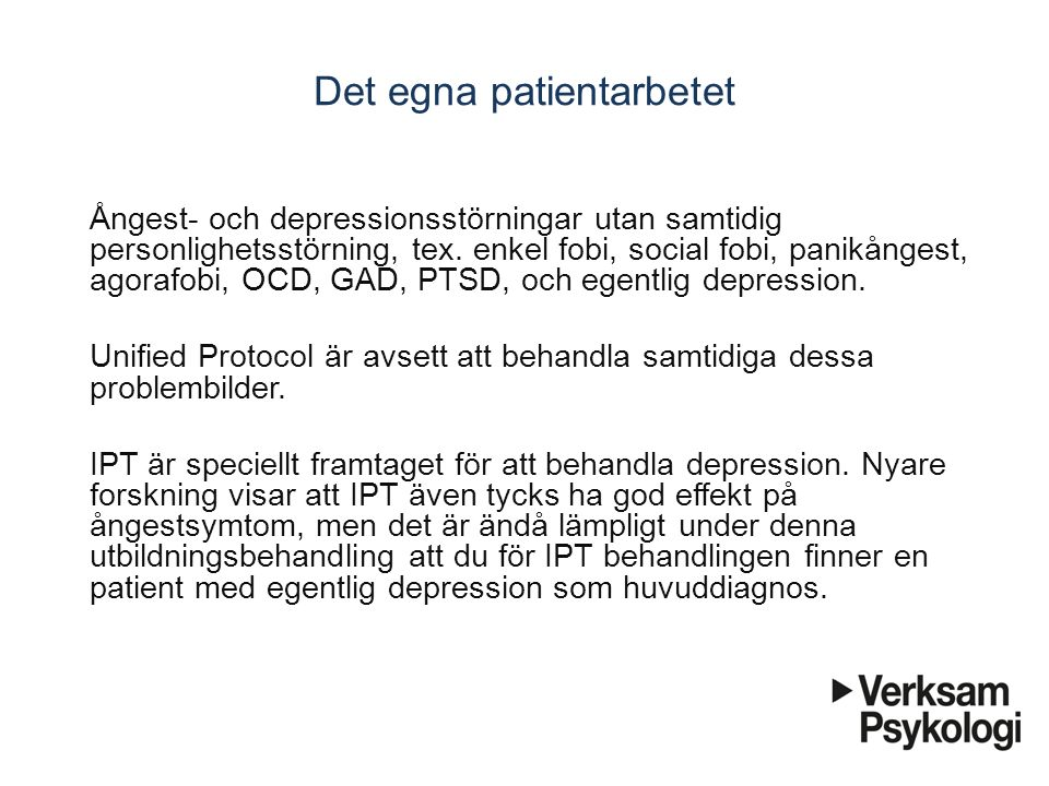 Det egna patientarbetet Ångest- och depressionsstörningar utan samtidig personlighetsstörning, tex. enkel fobi, social fobi, panikångest, agorafobi, O