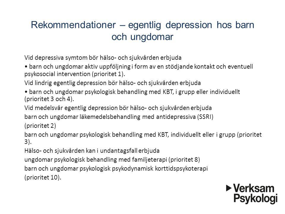 Rekommendationer – egentlig depression hos barn och ungdomar Vid depressiva symtom bör hälso- och sjukvården erbjuda barn och ungdomar aktiv uppfö