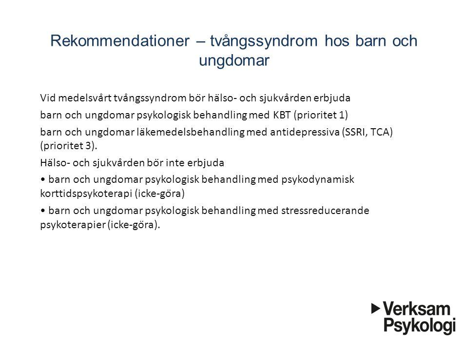 Rekommendationer – tvångssyndrom hos barn och ungdomar Vid medelsvårt tvångssyndrom bör hälso- och sjukvården erbjuda barn och ungdomar psykologi
