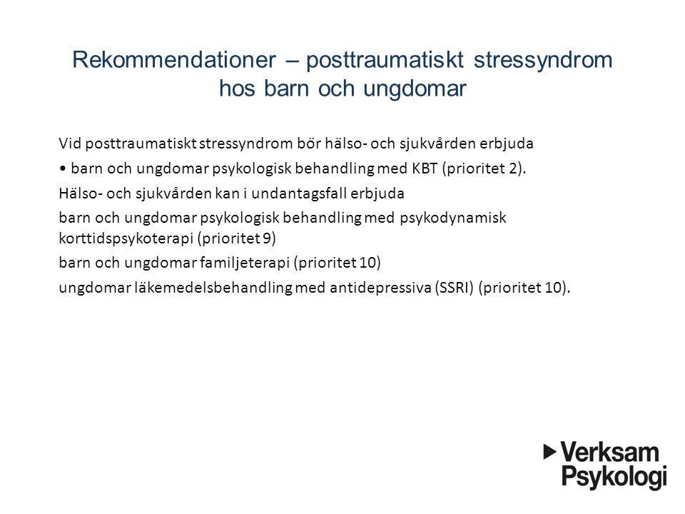 Rekommendationer – posttraumatiskt stressyndrom hos barn och ungdomar Vid posttraumatiskt stressyndrom bör hälso- och sjukvården erbjuda barn och u