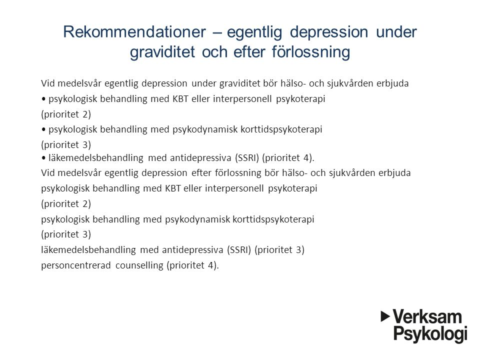 Rekommendationer – egentlig depression under graviditet och efter förlossning Vid medelsvår egentlig depression under graviditet bör hälso- och sju
