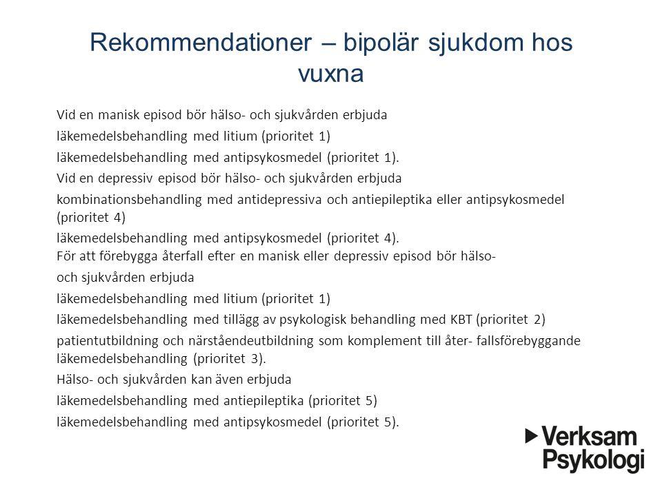 Rekommendationer – bipolär sjukdom hos vuxna Vid en manisk episod bör hälso- och sjukvården erbjuda läkemedelsbehandling med litium (prioritet 1)