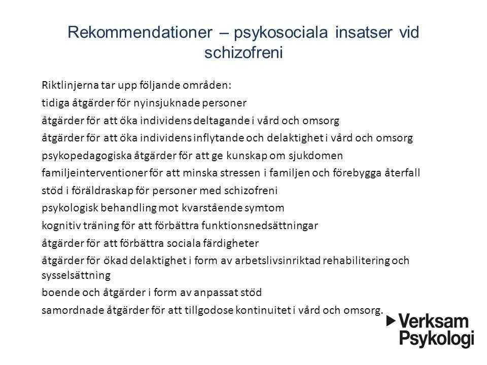 Rekommendationer – psykosociala insatser vid schizofreni Riktlinjerna tar upp följande områden: tidiga åtgärder för nyinsjuknade personer åtgär