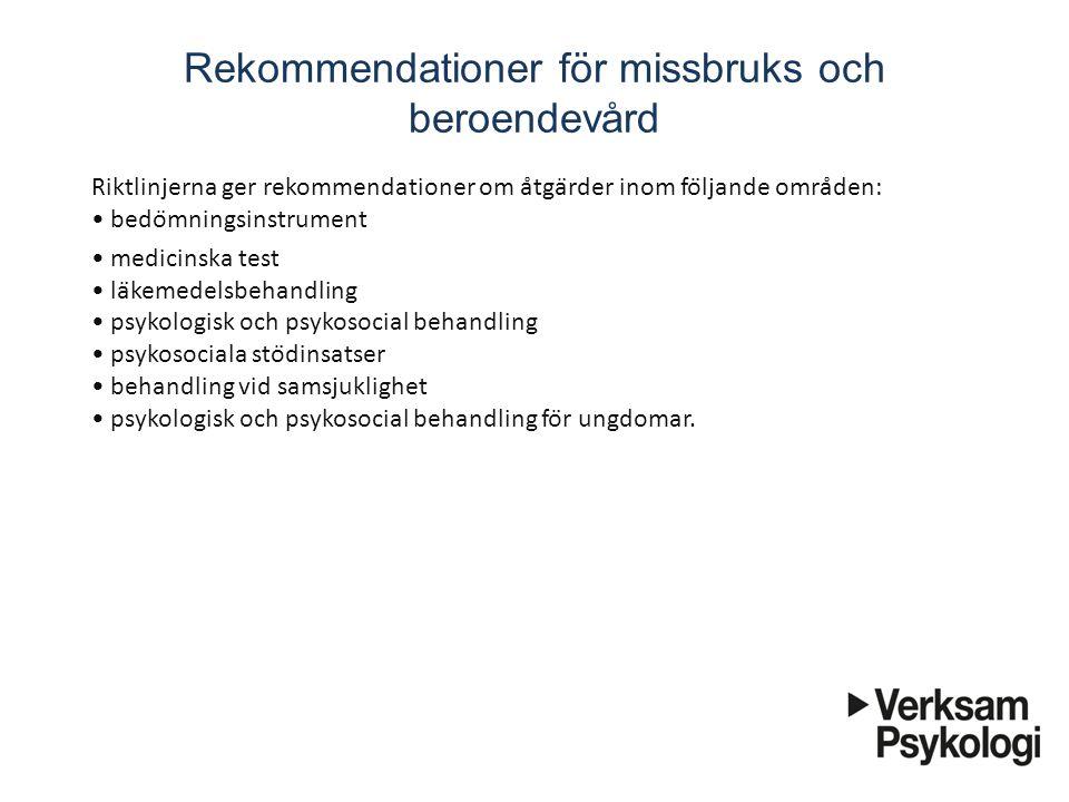 Rekommendationer för missbruks och beroendevård Riktlinjerna ger rekommendationer om åtgärder inom följande områden: bedömningsinstrument medicin