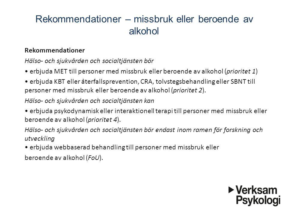 Rekommendationer – missbruk eller beroende av alkohol Rekommendationer Hälso- och sjukvården och socialtjänsten bör erbjuda MET till personer med