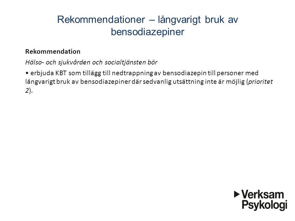 Rekommendationer – långvarigt bruk av bensodiazepiner Rekommendation Hälso- och sjukvården och socialtjänsten bör erbjuda KBT som tillägg till ne