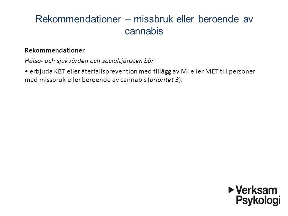 Rekommendationer – missbruk eller beroende av cannabis Rekommendationer Hälso- och sjukvården och socialtjänsten bör erbjuda KBT eller återfallsp