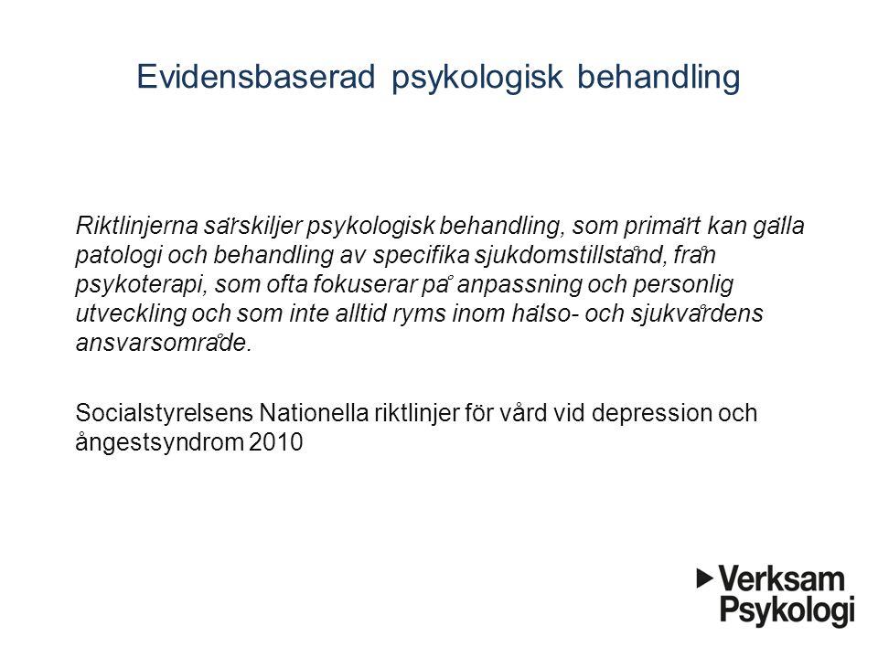 Evidensbaserad psykologisk behandling Riktlinjerna sa ̈ rskiljer psykologisk behandling, som prima ̈ rt kan ga ̈ lla patologi och behandling av specif