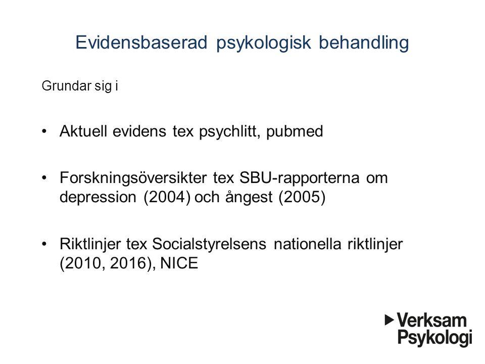 Evidensbaserad psykologisk behandling Grundar sig i Aktuell evidens tex psychlitt, pubmed Forskningsöversikter tex SBU-rapporterna om depression (2004