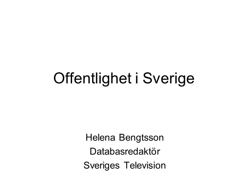 Offentlighet i Sverige Helena Bengtsson Databasredaktör Sveriges Television