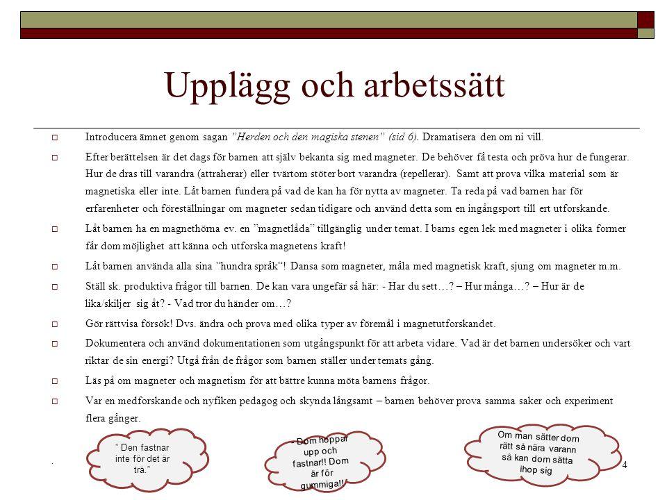 4 Upplägg och arbetssätt  Introducera ämnet genom sagan Herden och den magiska stenen (sid 6).