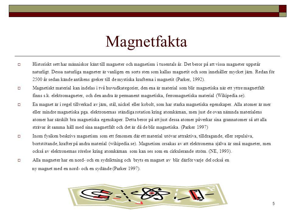5 Magnetfakta  Historiskt sett har människor känt till magneter och magnetism i tusentals år.