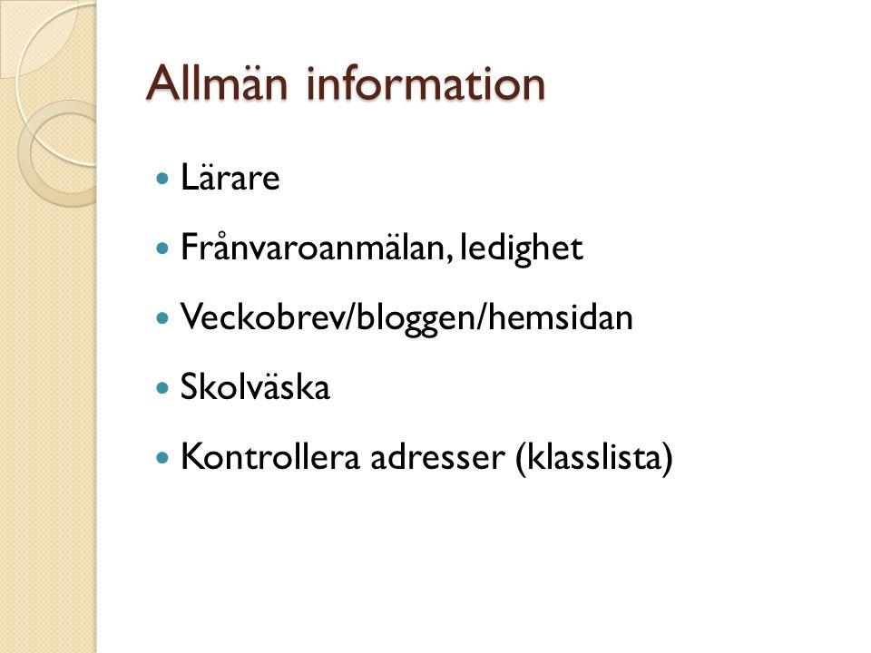 Allmän information Lärare Frånvaroanmälan, ledighet Veckobrev/bloggen/hemsidan Skolväska Kontrollera adresser (klasslista)