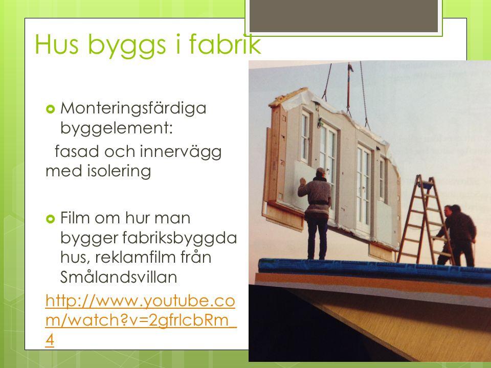 Filmer: Byggprocess  Film om vad man skall tänka på när man bygger hus – reklamfilm för Myresjöhus http://www.youtube.com/watch?v=p kknObBwFtUhttp://www.youtube.com/watch?v=p kknObBwFtU  Film om hur man gjuter en grund (se en liten stund i början) http://www.youtube.com/watch?v=7 L0SmFYR7do