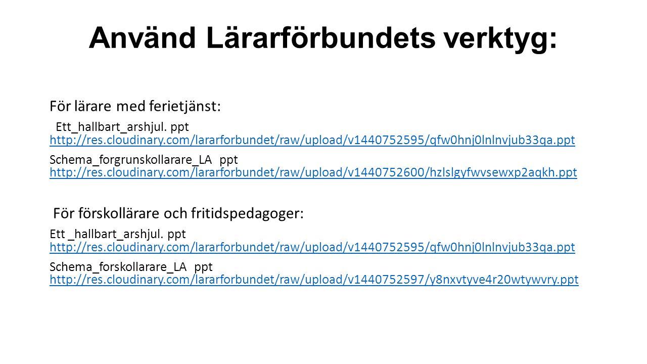 Använd Lärarförbundets verktyg: För lärare med ferietjänst: Ett_hallbart_arshjul. ppt http://res.cloudinary.com/lararforbundet/raw/upload/v1440752595/