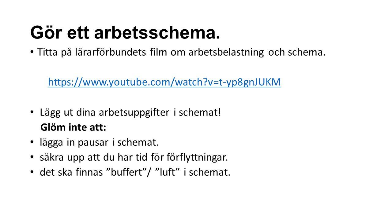 Gör ett arbetsschema. Titta på lärarförbundets film om arbetsbelastning och schema. https://www.youtube.com/watch?v=t-yp8gnJUKM Lägg ut dina arbetsupp