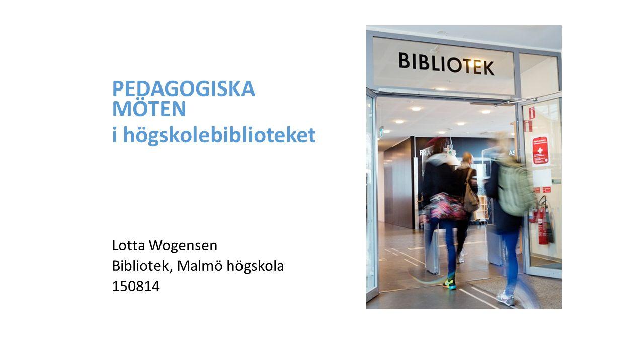 PEDAGOGISKA MÖTEN i högskolebiblioteket Lotta Wogensen Bibliotek, Malmö högskola 150814