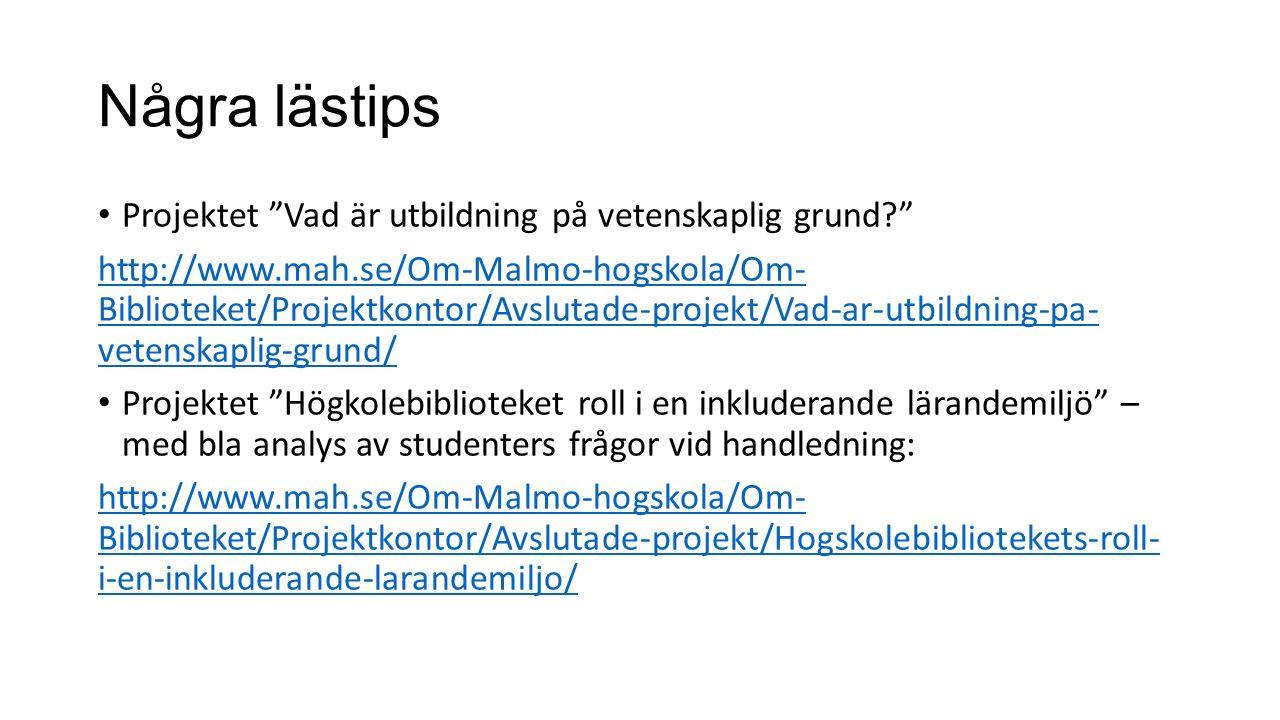 """Några lästips Projektet """"Vad är utbildning på vetenskaplig grund?"""" http://www.mah.se/Om-Malmo-hogskola/Om- Biblioteket/Projektkontor/Avslutade-projekt"""