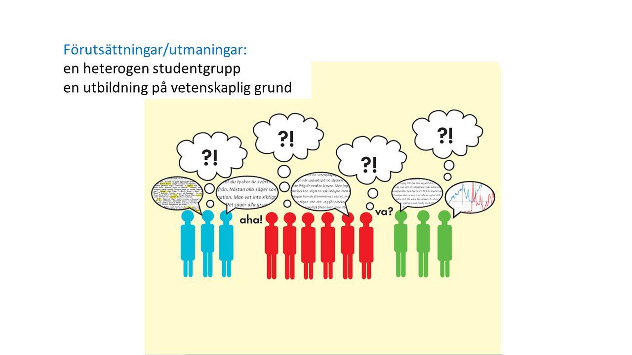 Förutsättningar/utmaningar: en heterogen studentgrupp en utbildning på vetenskaplig grund