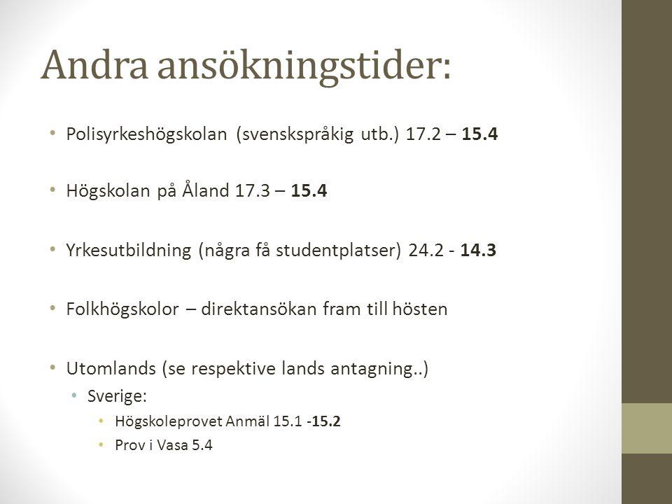 Andra ansökningstider: Polisyrkeshögskolan (svenskspråkig utb.) 17.2 – 15.4 Högskolan på Åland 17.3 – 15.4 Yrkesutbildning (några få studentplatser) 2