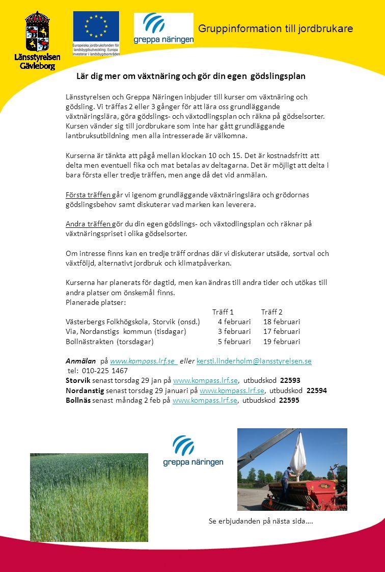 Gruppinformation till jordbrukare Lär dig mer om växtnäring och gör din egen gödslingsplan Länsstyrelsen och Greppa Näringen inbjuder till kurser om växtnäring och gödsling.