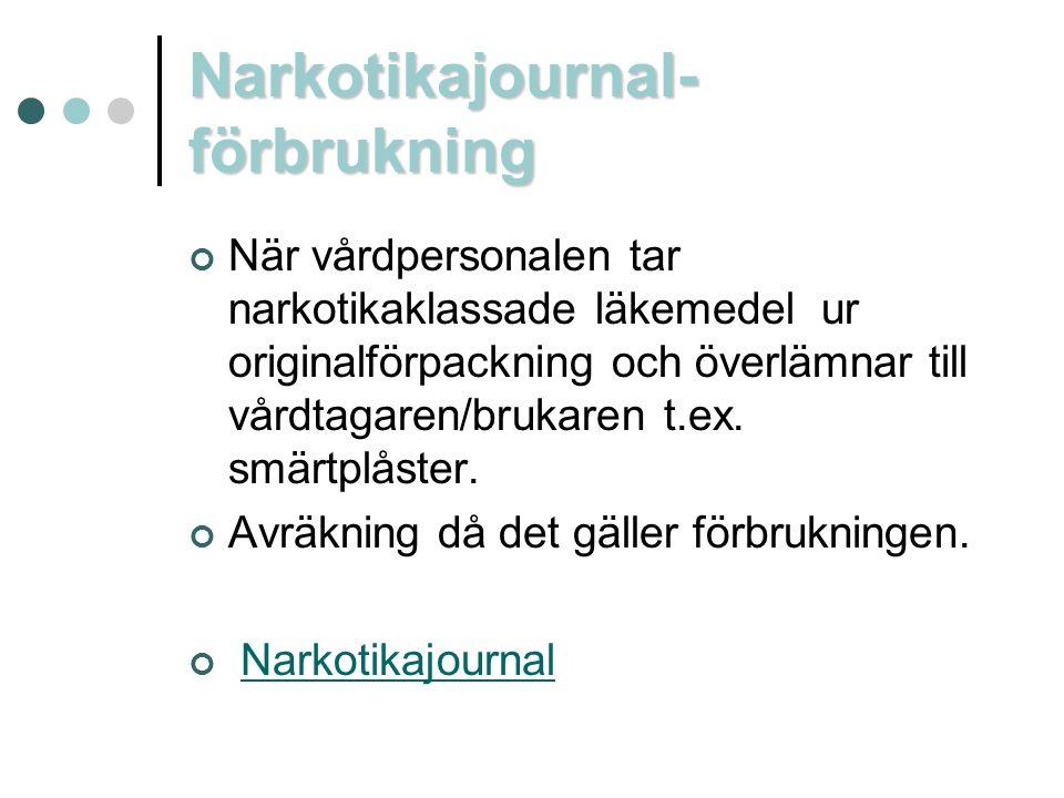 Narkotikajournal- förbrukning När vårdpersonalen tar narkotikaklassade läkemedel ur originalförpackning och överlämnar till vårdtagaren/brukaren t.ex.