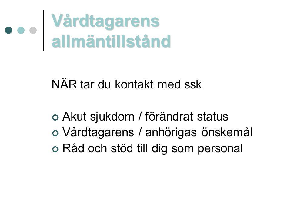 Vårdtagarens allmäntillstånd NÄR tar du kontakt med ssk Akut sjukdom / förändrat status Vårdtagarens / anhörigas önskemål Råd och stöd till dig som pe