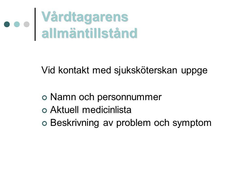 Vårdtagarens allmäntillstånd Vid kontakt med sjuksköterskan uppge Namn och personnummer Aktuell medicinlista Beskrivning av problem och symptom