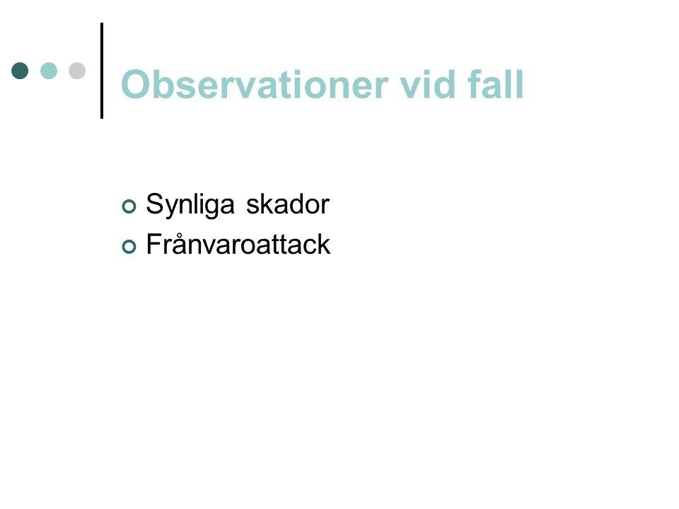 Observationer vid fall Synliga skador Frånvaroattack