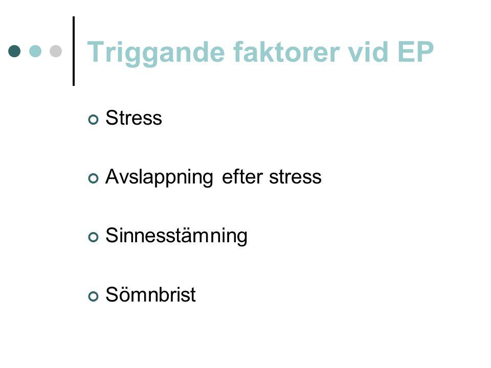 Triggande faktorer vid EP Stress Avslappning efter stress Sinnesstämning Sömnbrist