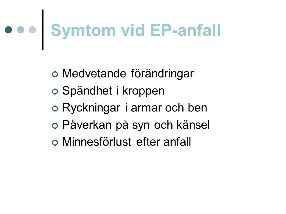 Symtom vid EP-anfall Medvetande förändringar Spändhet i kroppen Ryckningar i armar och ben Påverkan på syn och känsel Minnesförlust efter anfall