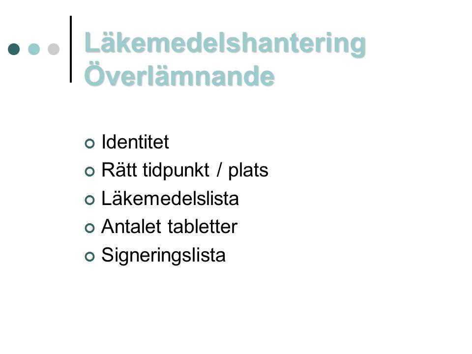 Läkemedelshantering Överlämnande Identitet Rätt tidpunkt / plats Läkemedelslista Antalet tabletter Signeringslista