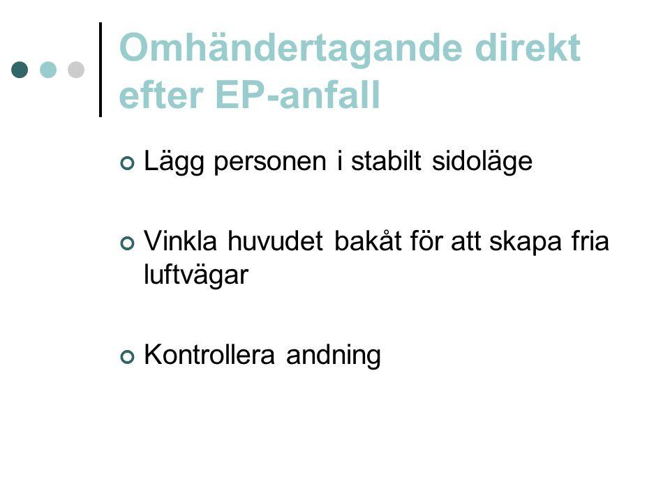 Omhändertagande direkt efter EP-anfall Lägg personen i stabilt sidoläge Vinkla huvudet bakåt för att skapa fria luftvägar Kontrollera andning